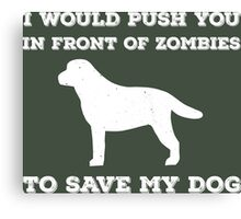 I would push you in front of zombies Canvas Print