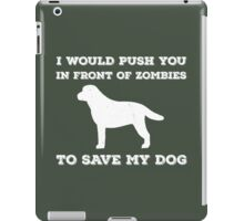I would push you in front of zombies iPad Case/Skin
