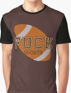 Fuck Sports Funny College Football Design Graphic T-Shirt