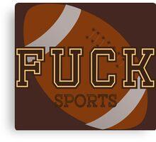 Fuck Sports Funny College Football Design Canvas Print