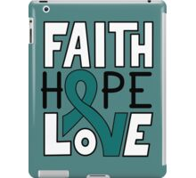 Faith Hope Love - Ovarian Cancer Awareness iPad Case/Skin