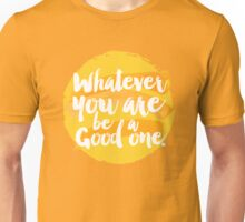 Whatever you are be a good one Unisex T-Shirt
