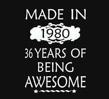 MADE IN 1980  36 YEARS OF BEING AWESOME Unisex T-Shirt