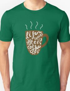 Life begins after coffee Unisex T-Shirt