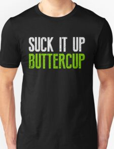 Suck It Up Buttercup T-Shirt Awesome Workout Tee Unisex T-Shirt