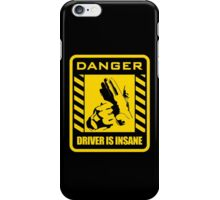 DANGER driver is insane iPhone Case/Skin