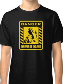 DANGER driver is insane Classic T-Shirt