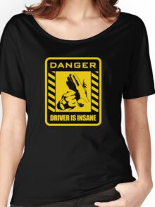 DANGER driver is insane Women's Relaxed Fit T-Shirt