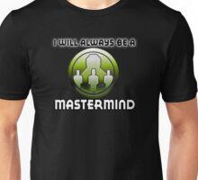 I will always be a MASTERMIND Unisex T-Shirt