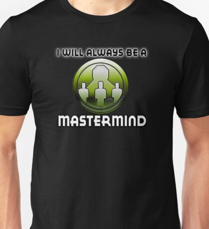 I will always be a MASTERMIND Unisex T-Shirt