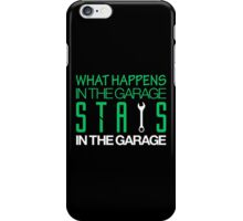 What happens in the garage Stays in the garage (1) iPhone Case/Skin