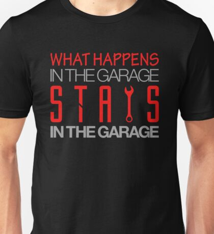 What happens in the garage Stays in the garage (3) Unisex T-Shirt