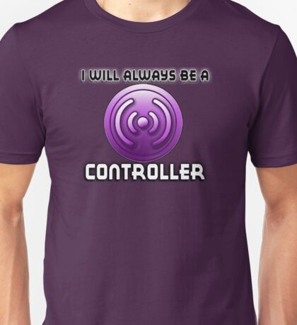 I will always be a CONTROLLER Unisex T-Shirt
