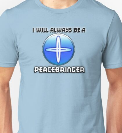 I will always be a PEACEBRINGER Unisex T-Shirt