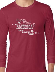 Guess what America? Long Sleeve T-Shirt