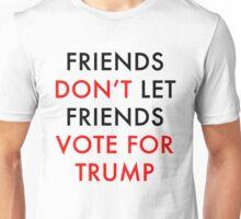Friends don't let friends vote for Trump Unisex T-Shirt