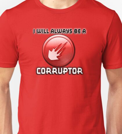I will always be a CORRUPTOR Unisex T-Shirt