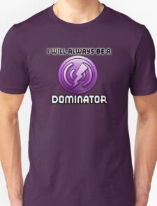 I will always be a DOMINATOR Unisex T-Shirt