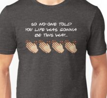 So no-one told you life was gonna be this way – Friends theme x Emojis Unisex T-Shirt