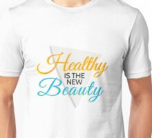Healthy is the new Beauty Unisex T-Shirt