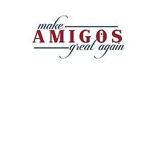 Make Amigos great again by ridelacruz