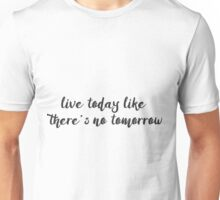 Like there is no tomorrow! Unisex T-Shirt