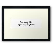 Like there is no tomorrow! Framed Print