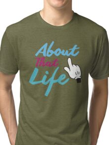 About That Life Tri-blend T-Shirt