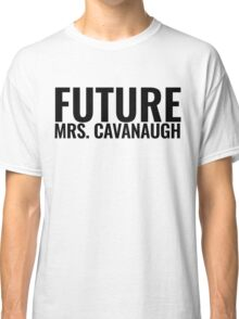 Future Mrs. Cavanaugh Classic T-Shirt