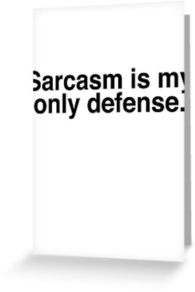 Sarcasm is My Only Defense version 2 by Jessica Becker