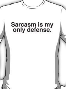 Sarcasm is My Only Defense version 2 T-Shirt