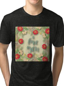 Rustic,grunge,worn,vintage,hand painted,text,typography,flowers Tri-blend T-Shirt