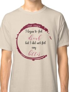 Drunk but not Better Ernest Hemingway shirt quotes Classic T-Shirt