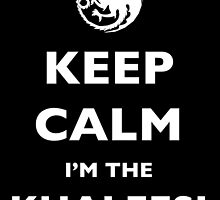 Keep Calm! I'm the Khaleesi! by nicolorful