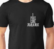 Harambe: I Feel Like Harambe  Unisex T-Shirt