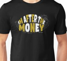 Cool and Funny Im After The Money Unisex T-Shirt