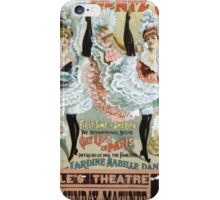 Performing Arts Posters The famous Rentz Santley Novelty and Burlesque Co first time in America the sensational scene gay life in Paris introducing Jardine Mabile Dance 0309 iPhone Case/Skin
