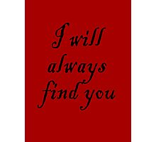 I Will Always Find You Photographic Print