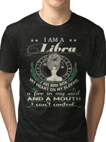 I am a Libra - I was born with My Heart On My Sleeve - A Fire In my Soul and a Mouth I can not Control Tri-blend T-Shirt