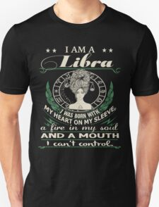 I am a Libra - I was born with My Heart On My Sleeve - A Fire In my Soul and a Mouth I can not Control Unisex T-Shirt