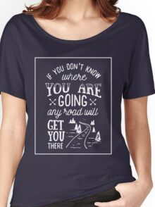 Any road will get you there Women's Relaxed Fit T-Shirt