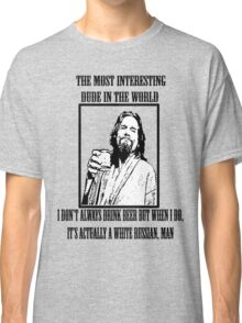 The Most Interesting Dude Classic T-Shirt