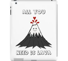 All You Need Is Lava iPad Case/Skin