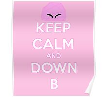 Keep Calm and Down B Poster