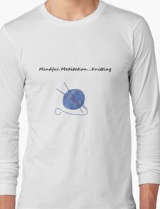 Mindful Meditation...Knitting Long Sleeve T-Shirt
