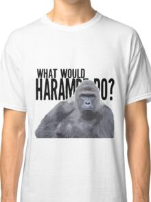 What would Harambe do? Classic T-Shirt