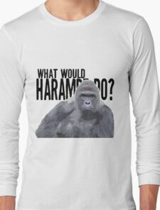 What would Harambe do? Long Sleeve T-Shirt