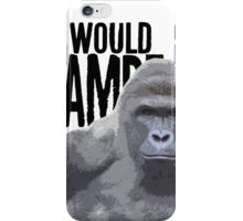 What would Harambe do? iPhone Case/Skin