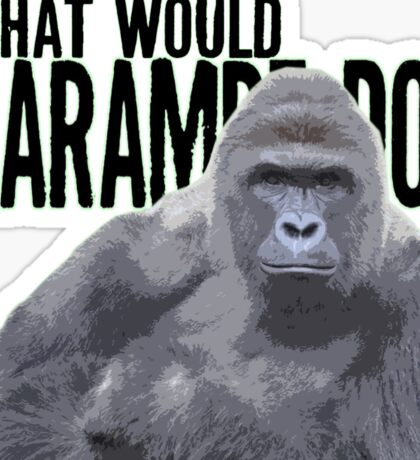 What would Harambe do? Sticker