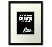 Coffee, Create and Sleep Framed Print